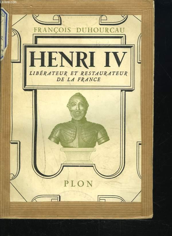 HENRI IV. LIBERATEUR ET RESTAURATEUR DE LA FRANCE.