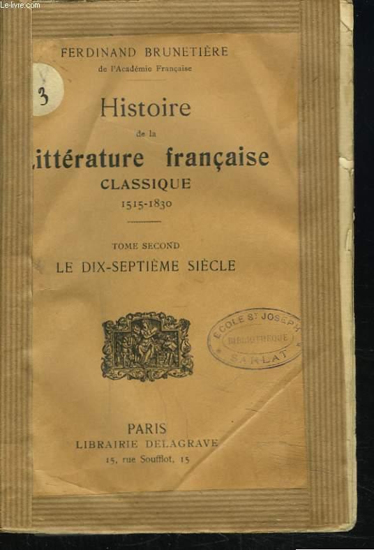 HISTOIRE DE LA LITTERATURE FRANCAISE CLASSIQUE 1515-1830. TOME 2: LE DIX SEPTIEME SIECLE.