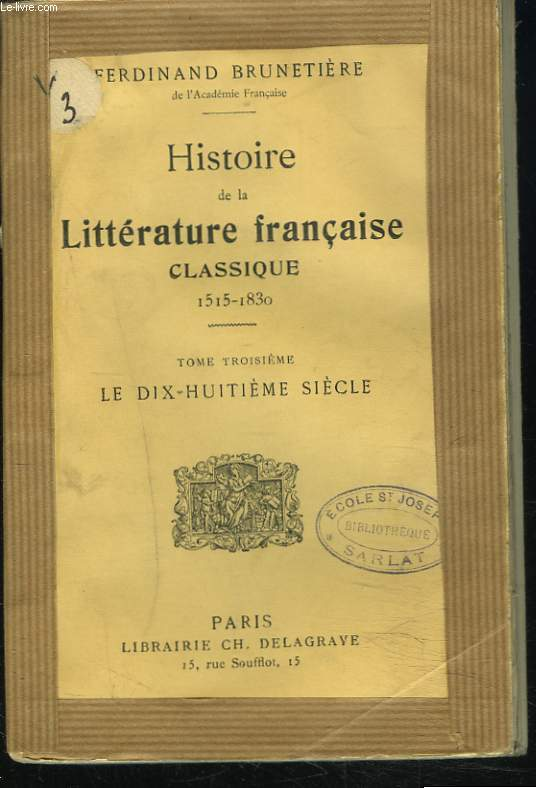 HISTOIRE DE LA LITTERATURE FRANCAISE CLASSIQUE 1515-1830. TOME 3. LE DIX-HUITIEME SIECLE.