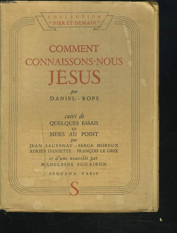 COMMENT CONNAISSONS-NOUS JESUS suivi de QUELQUES ESSAIS ET MISE AU POINT par J. Sauvenay - S. Moreux - A. Dansette - F. Le Grix et d'une nouvelle par Madeleine Fugairon.