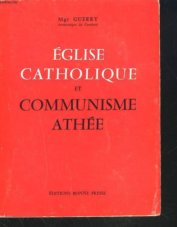 EGLISE CATHOLIQUE ET COMMUNISME ATHÉE. Pourquoi l'Eglise oppose-t-elle un refus formel à la doctrine antireligieuse du communisme soviétique?