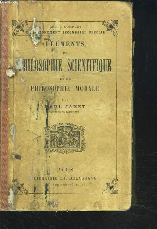 ELEMENTS DE PHILOSOPHIE SCIENTIFIQUE ET DE PHILOSOPHIE MORALE.