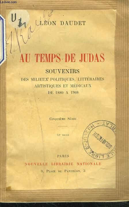 AU TEMPS DE JUDAS. Souvenirs des milieux littéraires, artistiques et médicaux de 1880 à 1908 Cinquième série.