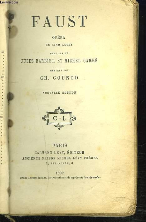 FAUST. Opéra en cinq actes par Jules Barbier et Michel Carré, musique de Charles Gounod.