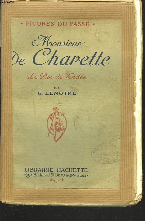MONSIEUR DE CHARETTE. LE ROI DE VENDEE.