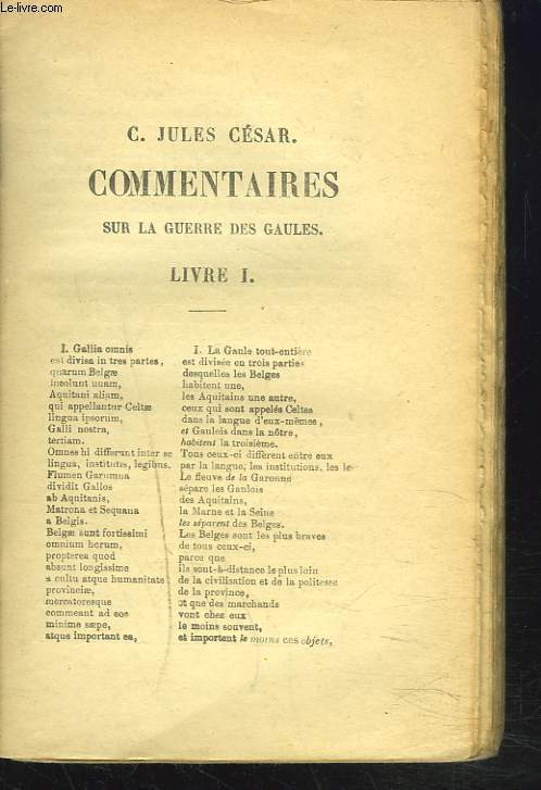 LES COMMENTAIRES SUR LA GUERRE DES GAULES. LIVRES I, II, III et IV. LES AUTEURS LATINS, EXPLIQUES PAR UNE METHODE NOUVELLE PAR DEUX TRADUCTIONS FRANCAISES...