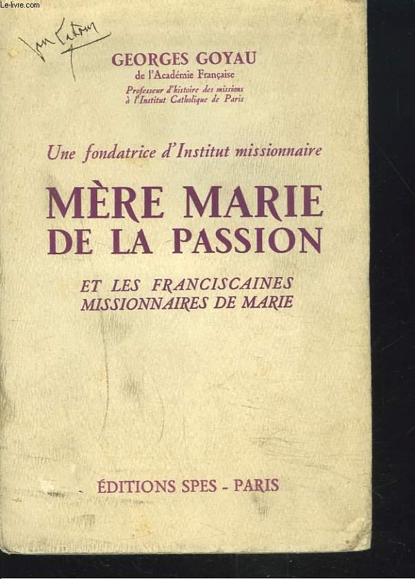 UNE FONDATRICE D'INSTITUT MISSIONNAIRE - MERE MARIE DE LA PASSION ET LES FRANCISCINES MISSIONNAIRES DE MARIE.