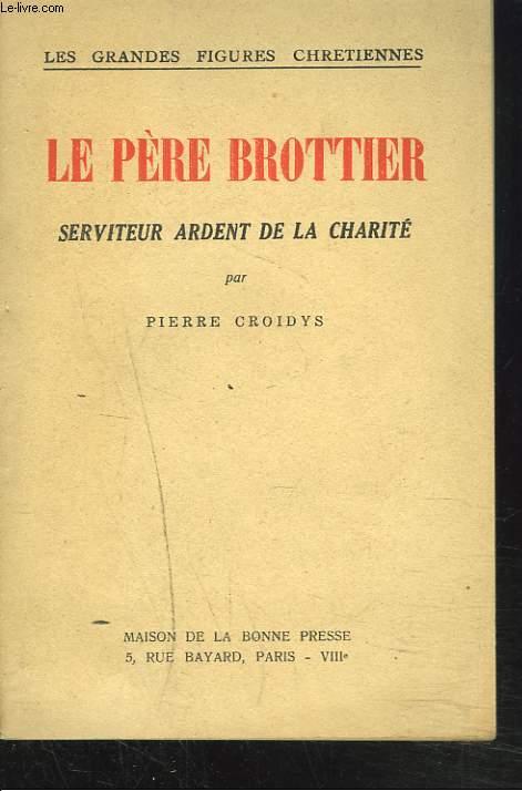 LE PERE BROTTIER. SERVITEUR ARDENT DE LA CHARITE.