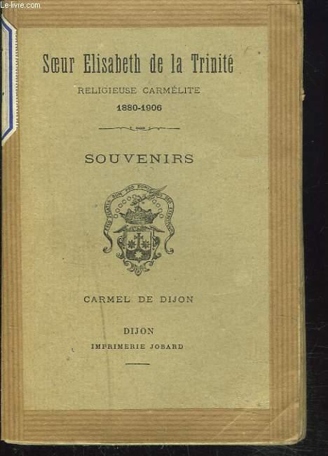 SOEUR ELISABETH DE LA TRINITE. RELIGIEUSE CARMELITE 1880-1906. SOUVENIRS.