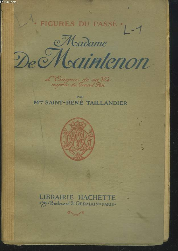 MADAME DE MAINTENON. L'ENIGME DE SA VIE AUPRES DU GRAND ROI.