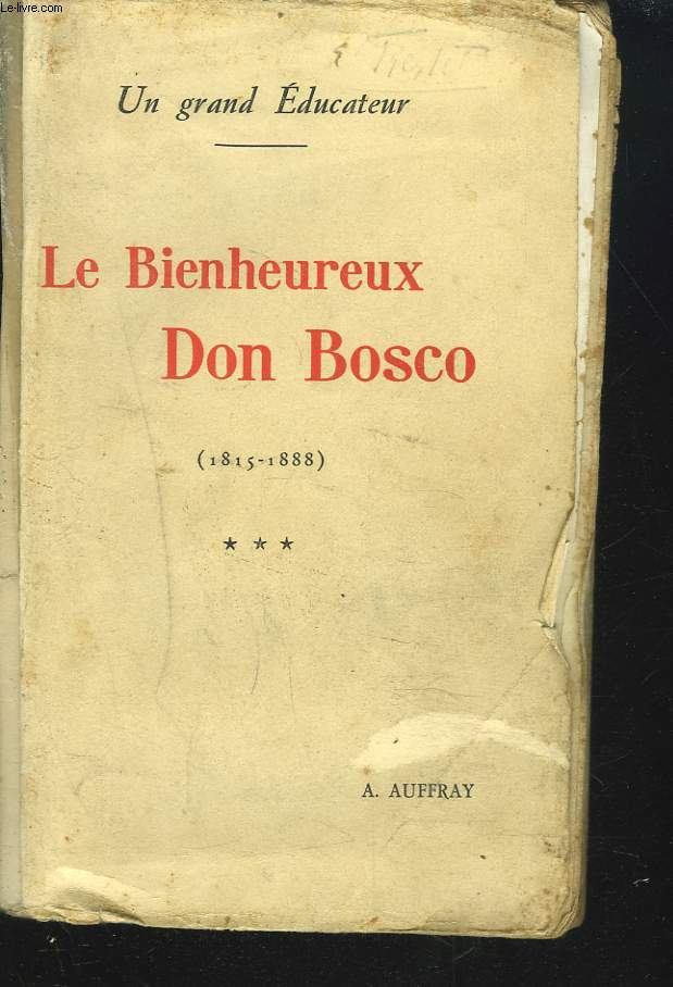 UN GRAND EDUCATEUR. LE BIENHEUREUX DON BOSCO. 1815 - 1888.