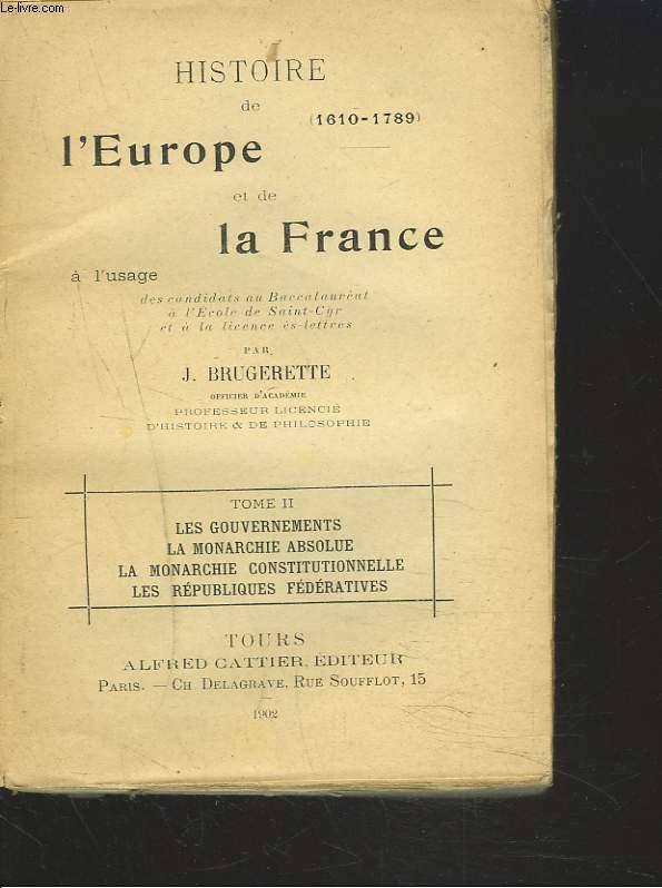 HISTOIRE DE L'EUROPE ET DE LA FRANCE. TOME II. LES GOUVERNEMENTS, LA MONARCHIE ABSOLUE ET CONSTITUTIONNELLE, LES REPUBLIQUES FEDERATIVES.  A L'USAGE DES CANDIDATS AU BACCALAUREAT, A L'ECOLE DE SAINT-CYR ET A LA LICENCE ES LETTRES.