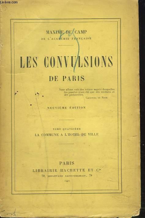 LES CONVULSIONS DE PARIS. TOME QUATRIEME. LA COMMUNE A L'HOTEL DE VILLE.