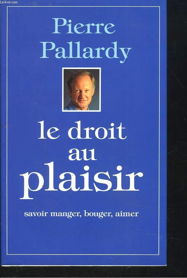 LE DROIT AU PLAISIR. SAVOIR MANGER, BOUGER, AIMER.