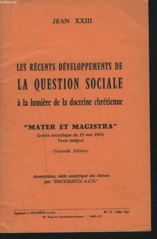 LES RECENTS DEVELOPPEMENTS DE LA QUESTION SOCIALE A LA LUMIERE DE LA DOCTRINE CHRETIENNE. MATER ET MAGISTRA. LETTRE ENCYCLIQUE DU 15 MAI 1961.