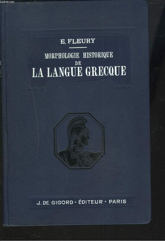 MORPHOLOGIE HISTORIQUE DE LA LANGUE GRECQUE. A L'USAGE DES CANDIDATS A LA LICENCE ES LETTRES ET A L'AGREGATION DE GRAMMAIRE.