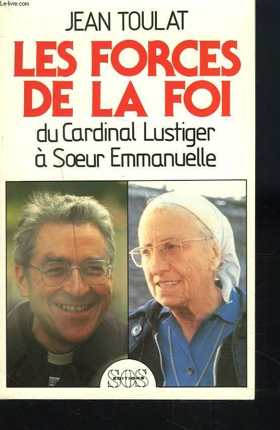 LES FORCES DE LA FOI. DU CARDINAL LUSTIGER A SOEUR EMMANUELLE. + ENVOI DE L'AUTEUR.