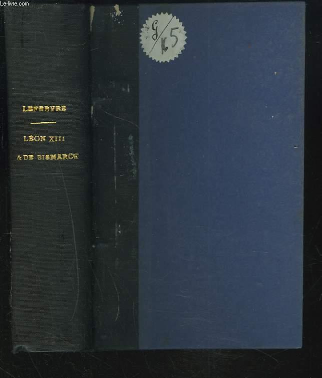 LEON XIII ET LE PRINCE DE BISMARCK. Fragments d'histoire diplomatique, avec pièces justificatives. Munich 1872-1879 ; Rome 1882-1887.