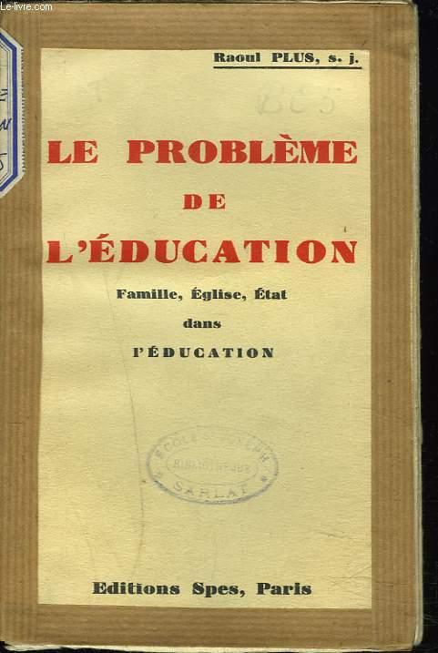 LE PROBLEME DE L'EDUCATION, FAMILLE, EGLISE, ETAT DANS L'EDUCATION.