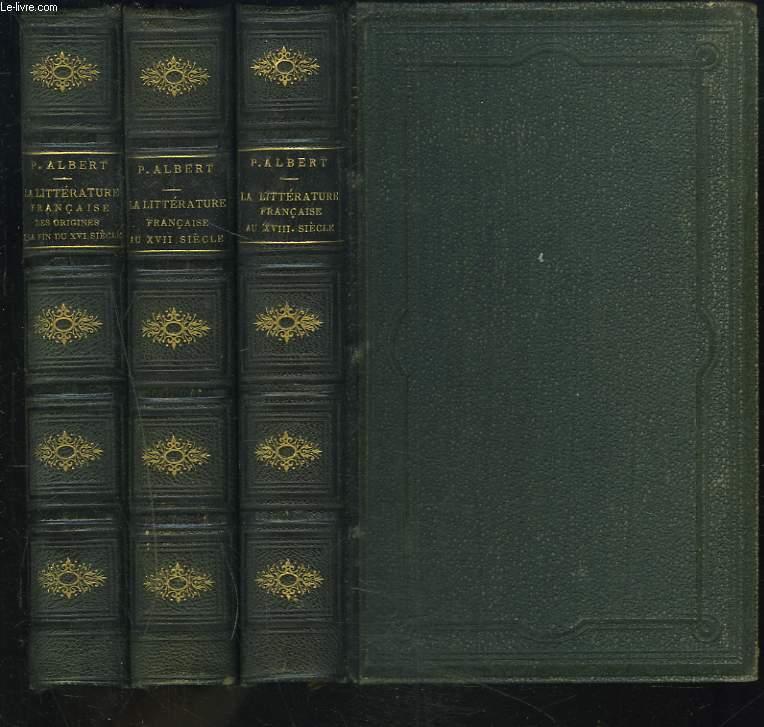 LA LITTERATURE FRANCAISE EN TROIS VOLUMES : 1. DES ORIGINES A LA FIN DU XVIe SIECLE / 2. AU DIX-SEPTIEME SIECLE / 3. AU DIX HUITIEME SIECLE.