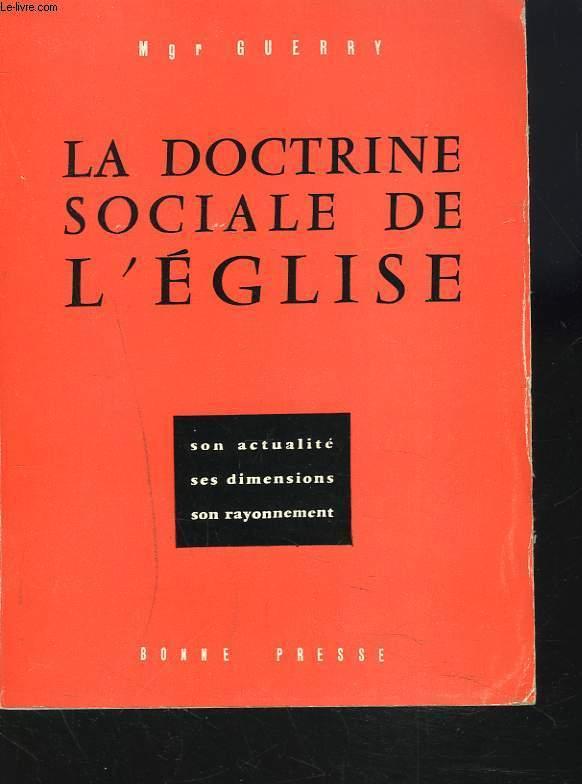 LA DOCTRINE SOCIALE DE L'EGLISE son actualité ses dimensions son rayonnement.