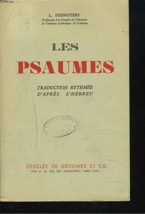 LES PSAUMES. TRADUCTION RYTHMEE D'APRES L'HEBREU.