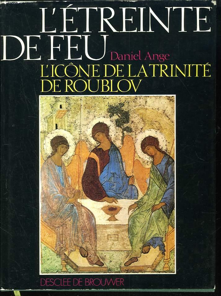 L'ETREINTE DE FEU. L'ICÔNE DE LA TRINITE DE ROUBLOV.