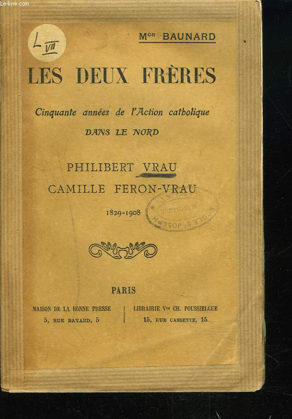 LES DEUX FRERES. CINQUANTE ANNEES DE L'ACTION CATHOLIQUE DANS LE NORD. PHILIBERT VRAU - CAMILLE FERON VRAU. 1829 - 1908.
