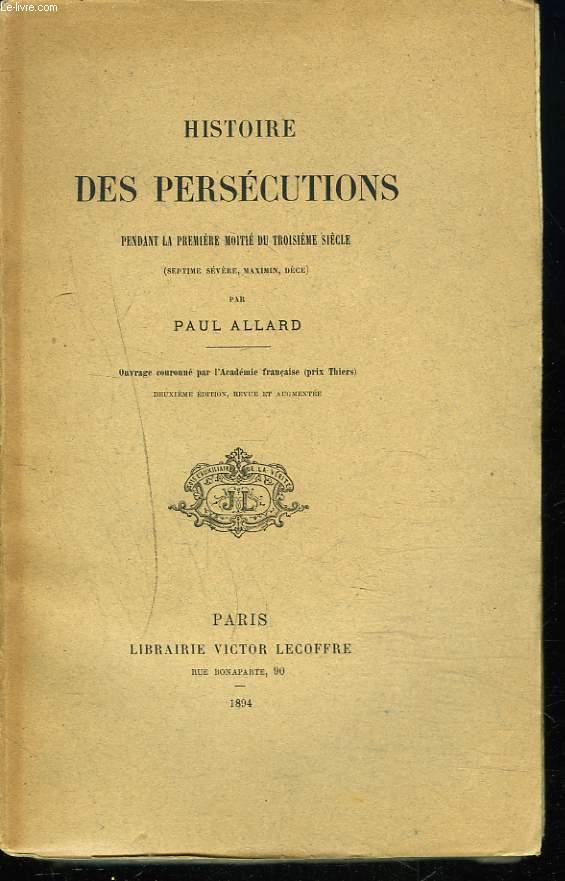 HISTOIRE DES PERSECUTIONS pendant la premiere moitie du troisieme siecle.