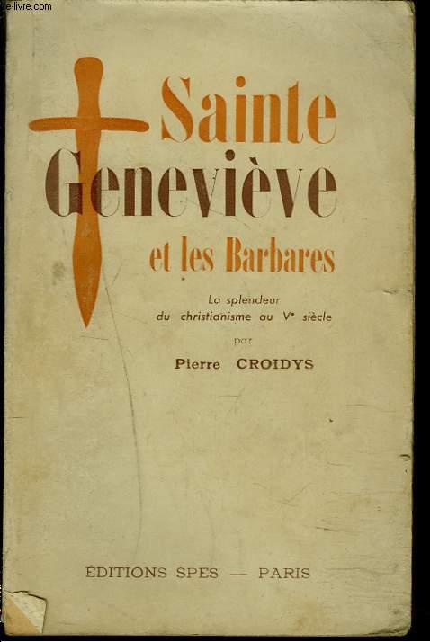 SAINTE GENEVIEVE ET LES BARBARES. La splendeur du christianisme au Ve siècle.