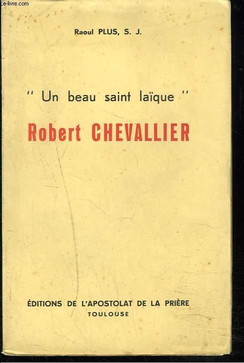 UN BEAU SAINT LAÏQUE. ROBERT CHEVALLIER.