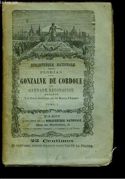 GONZAVE DE CORDOUE ou GRENADE RECONQUISE précédé d'un PRECIS HISTORIQUESUR LES MAURES D'ESPAGNE. TOME I.