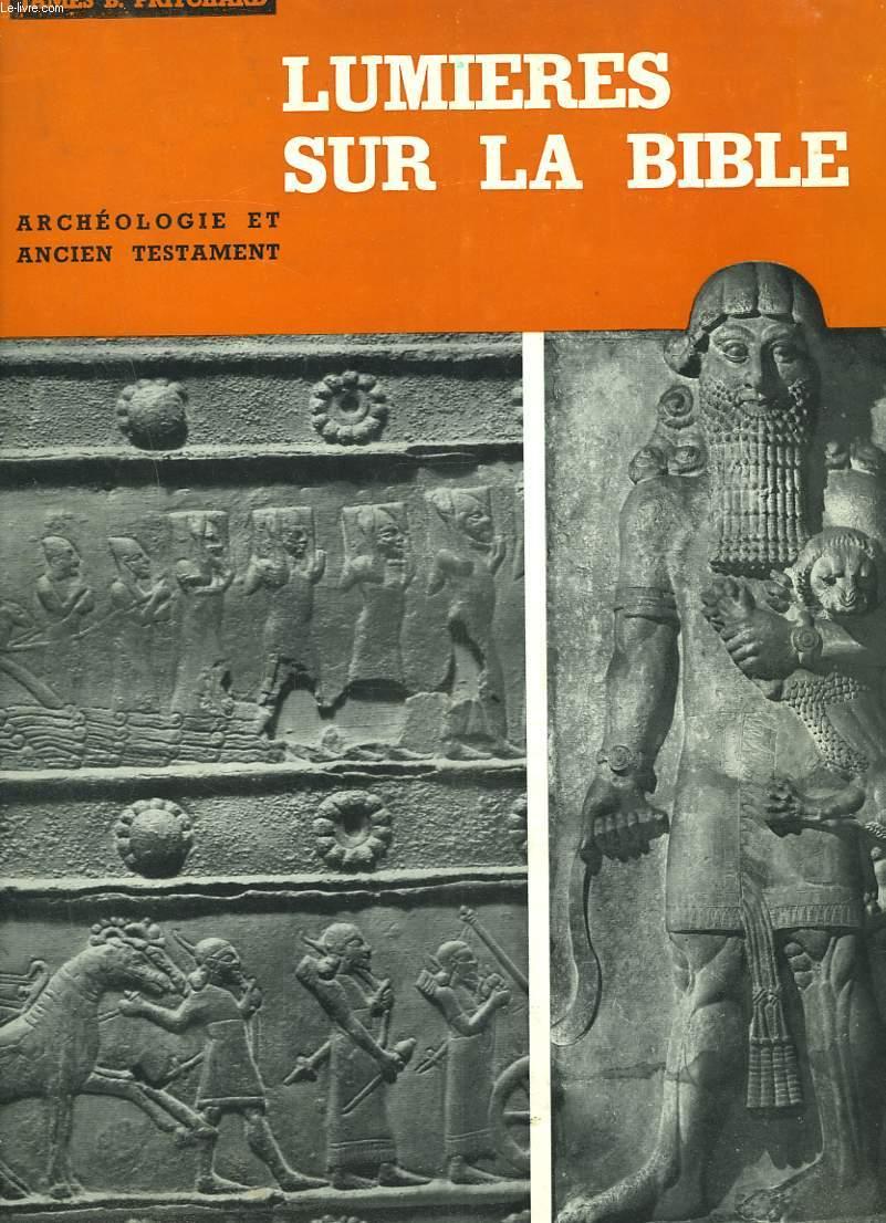 LUMIERES SUR LA BIBLE. L'ARCHEOLOGIE ET L'ANCIEN TESTAMENT.