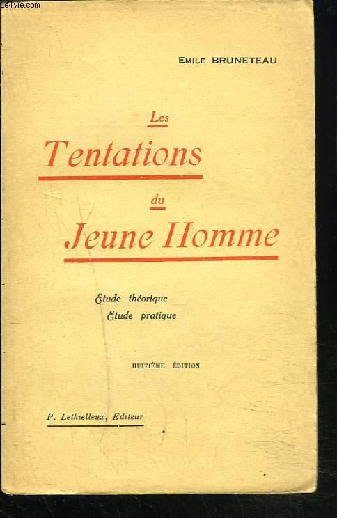 LES TENTATIONS DU JEUNE HOMME. ETUDE THEORIQUE, ETUDE PRATIQUE.