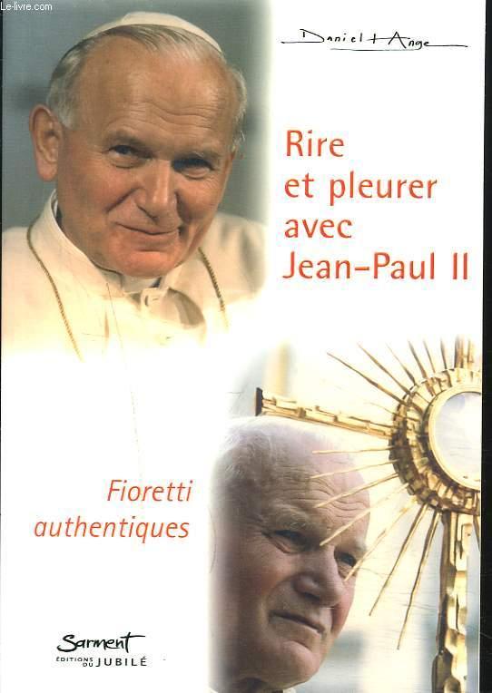 RIRE ET PLEURERAVEC JEAN-PAUL II. FIORETTI AUTHENTIQUES.