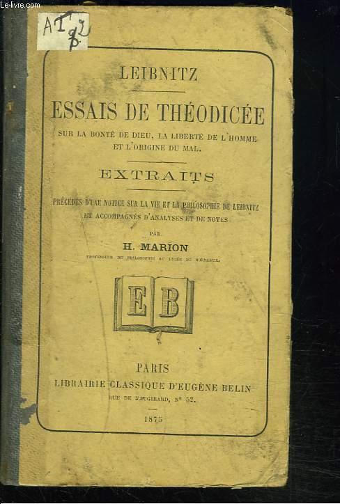 ESSAIS DE THEODICEE SUR LA BONTE DE DIEU, LA LIBERTE DE L'HOMME ET L'ORIGINE DU MAL.
