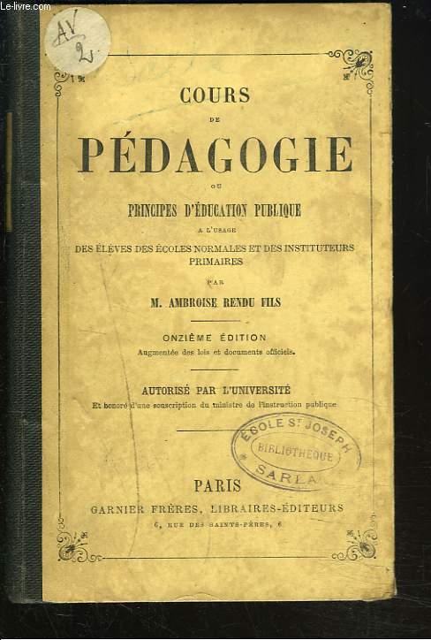 COURS DE PEDAGOGIE, OU PRINCIPES D'EDUCATION PUBLIQUE, A L'USAGE DES ECOLES NORMALES ET DES INSTITUTEURS PRIMAIRES.