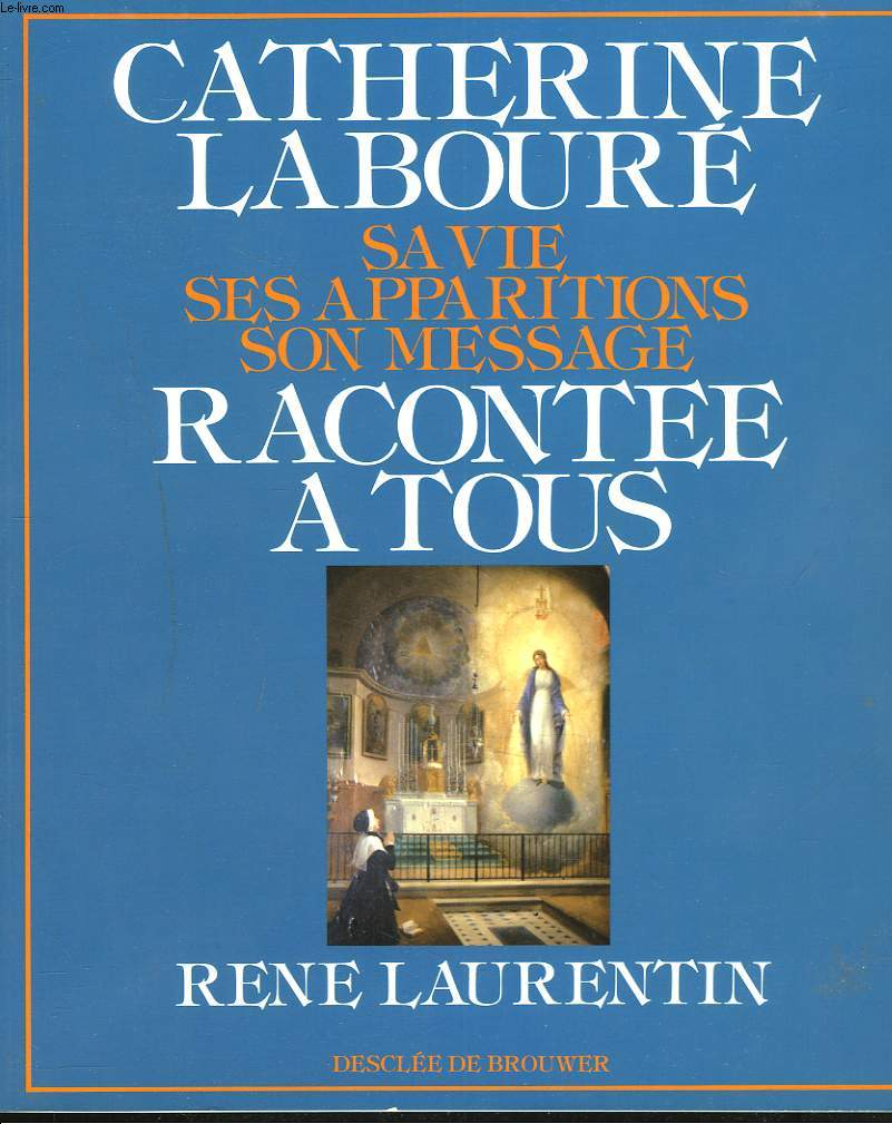 CATHERINE LABOURE. SA VIE, SES APPARIYTIONS, SON MESSAGE RACONTEE A TOUS.