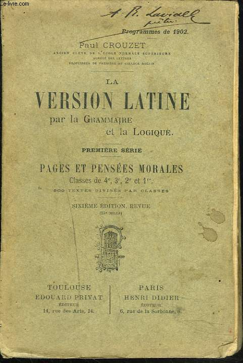 LA VERSION LATINE PAR LA GRAMMAIRE ET LA LOGIQUE - PREMIERE SERIE - PAGES ET PENSEES MORALES - CLASSES DE 4°, 3°, 2° ET 1°. 200 TEXTES DIVISES PAR CLASSES.