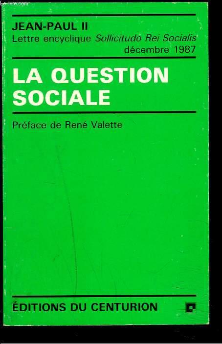 LA QUESTION SOCIALE - LETTRE ENCYCLIQUE SOLLICITUDO REI SOCIALIS DECEMBRE 1987.