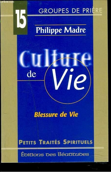 CULTURE DE VIE. BLESSURE DE VIE.