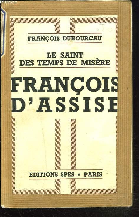 LE SAINT DES TEMPS DE MISERE, FRANCOIS D'ASSISE.