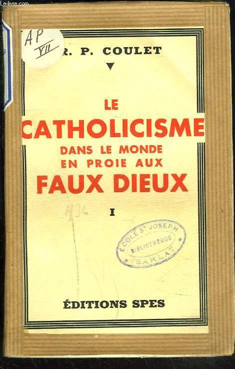LE CATHOLICISME DANS LE MONDE EN PROIE AUX FAUX DIEUX. TOME I.