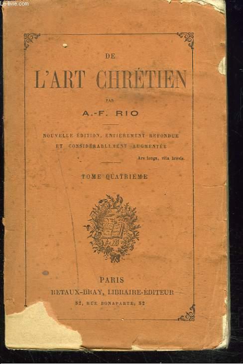 DE L'ART CHRETIEN. TOME QUATRIEME.