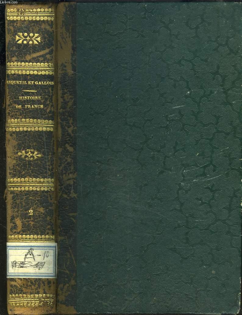 HISTOIRE DE FRANCE D'ANQUETIL,  CONTINUEE, DEPUIS LA REVOLUTION DE 1789 JUSQU'A CELLE DE 1830 PAR LEONARD GALLOIS. TOME 2.