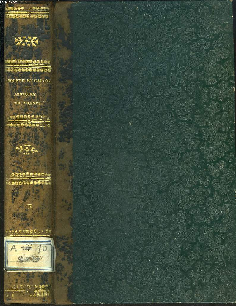 HISTOIRE DE FRANCE D'ANQUETIL,  CONTINUEE, DEPUIS LA REVOLUTION DE 1789 JUSQU'A CELLE DE 1830 PAR LEONARD GALLOIS. TOME 3.