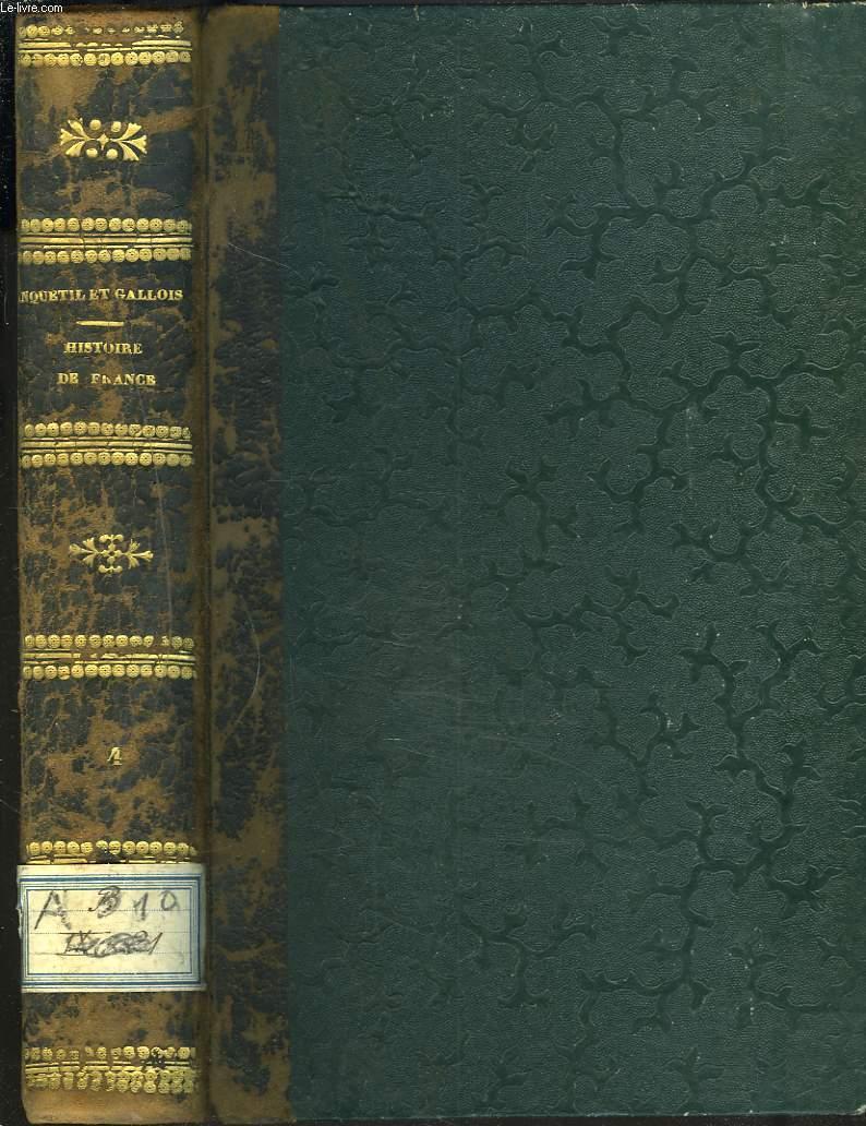 HISTOIRE DE FRANCE D'ANQUETIL,  CONTINUEE, DEPUIS LA REVOLUTION DE 1789 JUSQU'A CELLE DE 1830 PAR LEONARD GALLOIS. TOME 4.