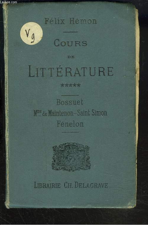 COURS DE LITTERATURE. TOME 5. Bossuet - Mme de Maintenon - Saint Simon - Fénelon.