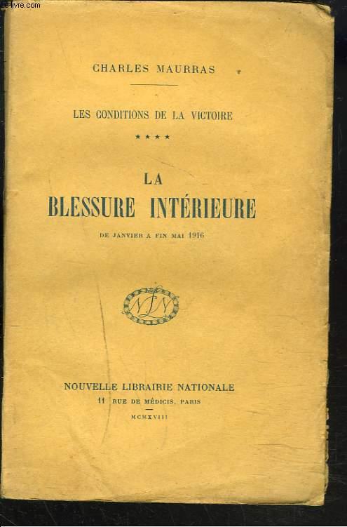 LES CONDITIONS DE LA VICTOIRE. TOME 4. LA BLESSURE INTERIEURE. DE JANVIER A FIN MAI 1916.