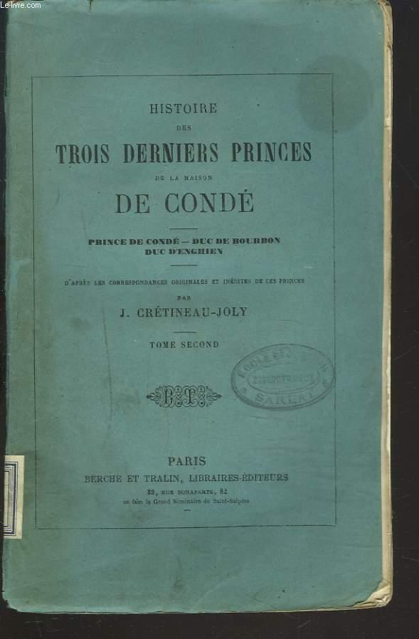 HISTOIRE DES TROIS DERNIERS PRINCES DE LA MAISON DE CONDE. PRINCE DE CONDE, DUC DE BOURBON, DUC D'ENGHIEN. TOME SECOND.